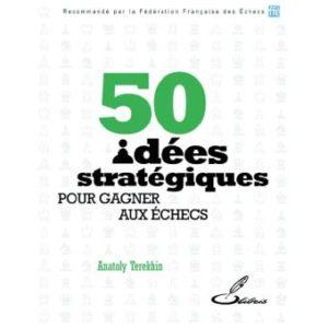 Couverture d'ouvrage: 50 idées stratégiques pour gagner aux Echecs